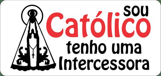 Adesivo sou Católico tenho uma intercessora M - 3un