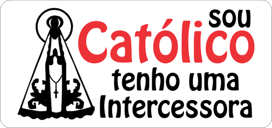 Adesivo sou Católico tenho uma intercessora P - 6un
